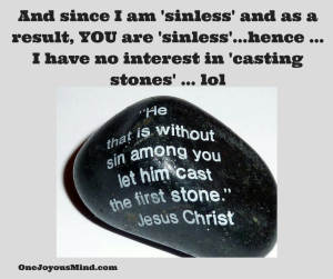 And since I am sinless... I have no interest in 'casting stones... lol-2